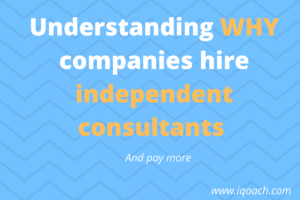 understanding why companies hire independent consultants and pay more